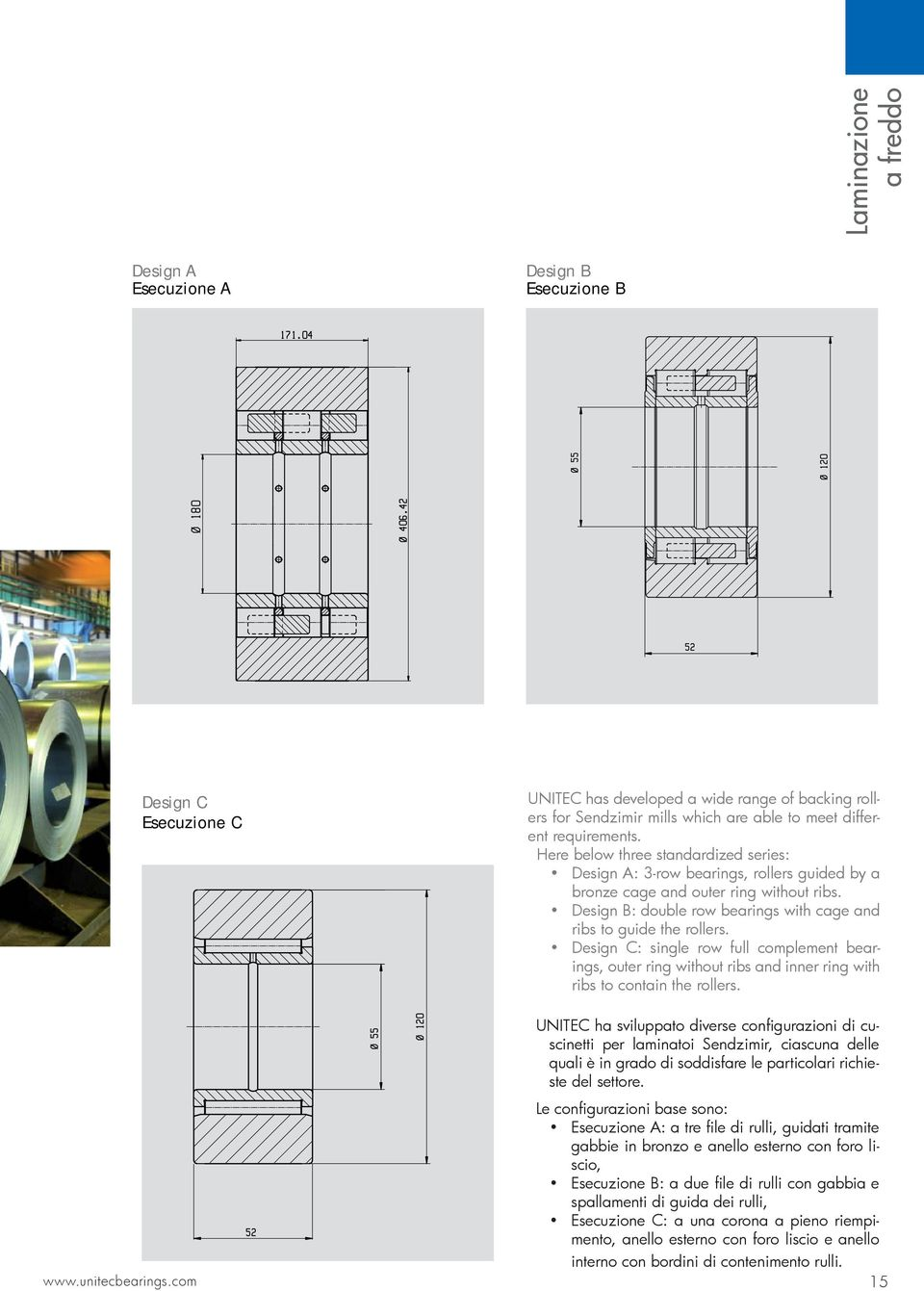 Design B: double row bearings with cage and ribs to guide the rollers. Design C: single row full complement bearings, outer ring without ribs and inner ring with ribs to contain the rollers.