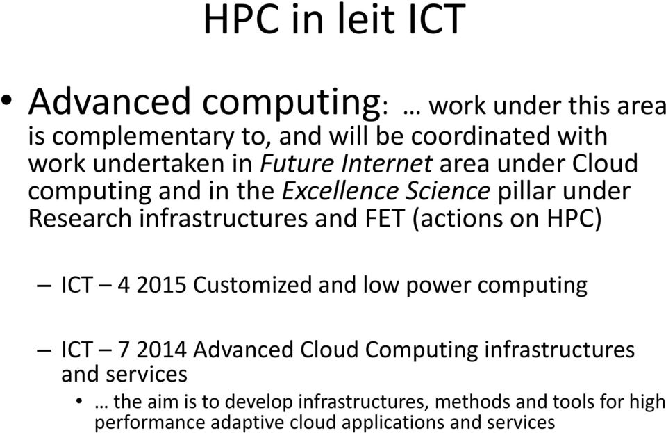 (actions on HPC) ICT 4 2015 Customized and low power computing ICT 7 2014 Advanced Cloud Computing infrastructures and