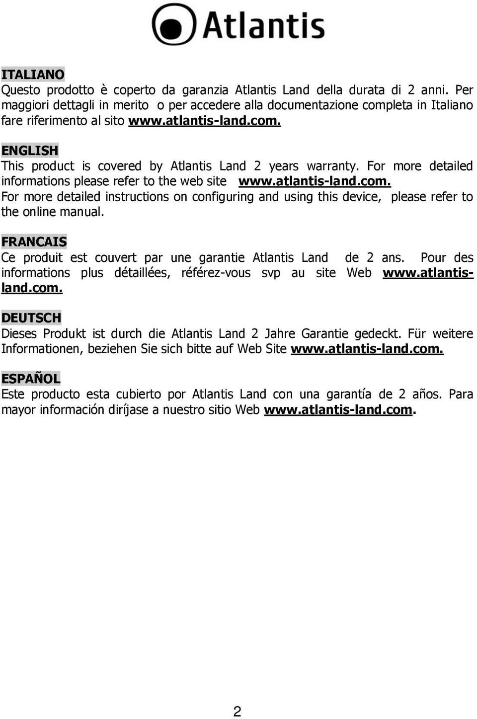 For more detailed informations please refer to the web site www.atlantis-land.com. For more detailed instructions on configuring and using this device, please refer to the online manual.