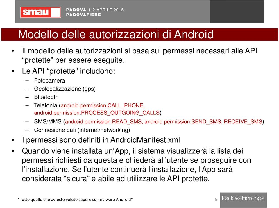 permission.send_sms, RECEIVE_SMS) Connesione dati (internet/networking) I permessi sono definiti in AndroidManifest.