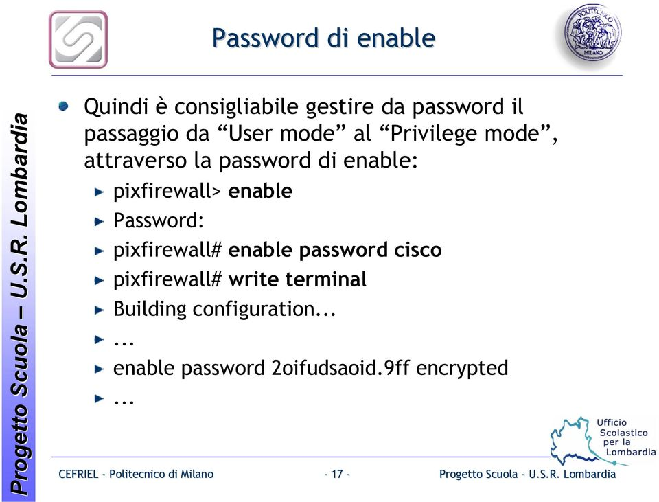 enable Password: pixfirewall# enable password cisco pixfirewall# write