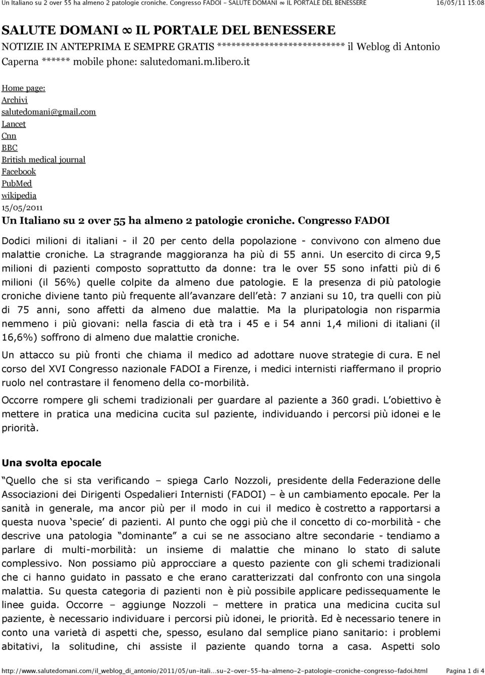 it Home page: Archivi salutedomani@gmail.com Lancet Cnn BBC British medical journal Facebook PubMed wikipedia 15/05/2011 Un Italiano su 2 over 55 ha almeno 2 patologie croniche.