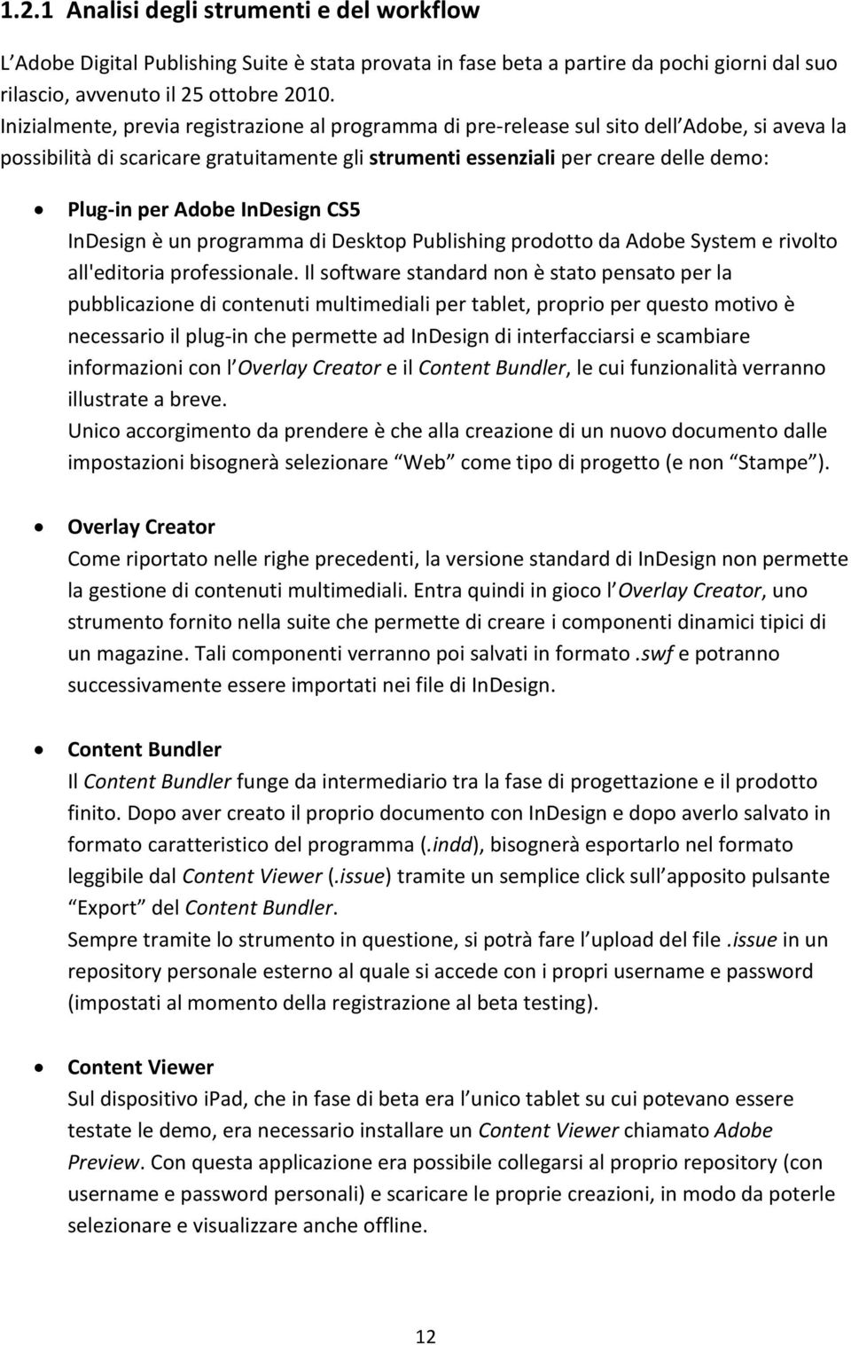 Adobe InDesign CS5 InDesign è un programma di Desktop Publishing prodotto da Adobe System e rivolto all'editoria professionale.