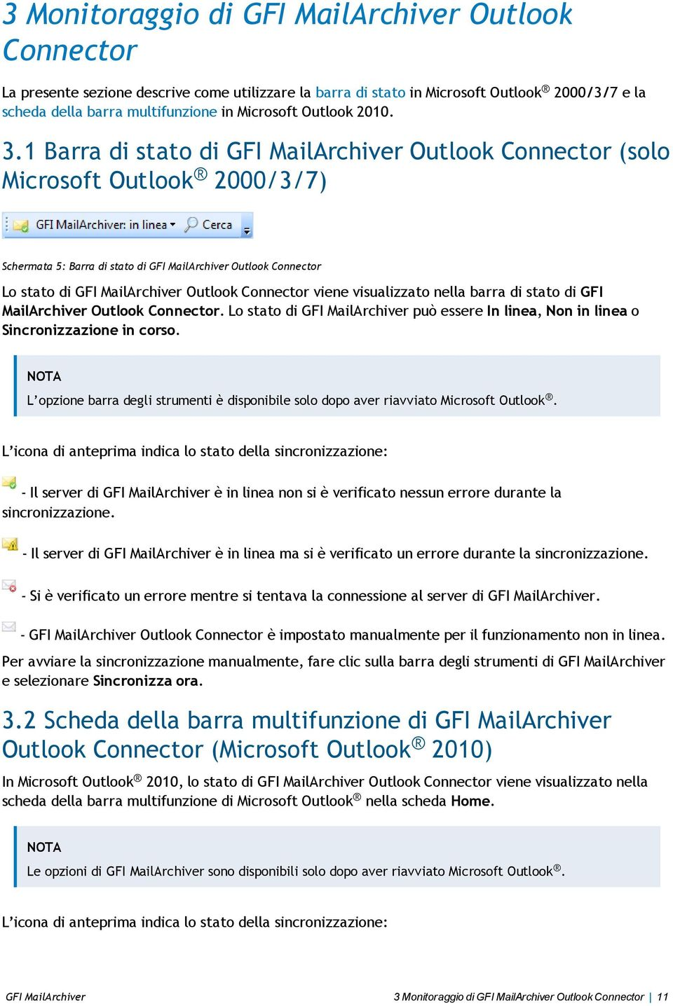 1 Barra di stato di GFI MailArchiver Outlook Connector (solo Microsoft Outlook 2000/3/7) Schermata 5: Barra di stato di GFI MailArchiver Outlook Connector Lo stato di GFI MailArchiver Outlook