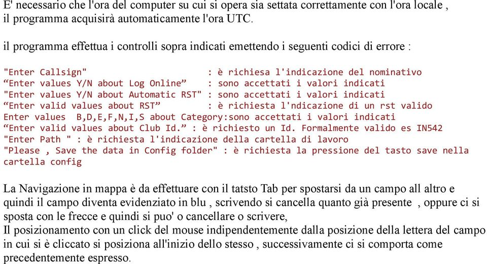 "i valori indicati ""Enter values Y/N about Automatic RST"" : sono accettati i valori indicati Enter valid values about RST : è richiesta l'ndicazione di un rst valido Enter values B,D,E,F,N,I,S about"