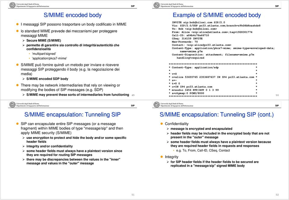 g. SDP) S/MIME may prevent these sorts of intermediaries from functioning 49 Example of S/MIME encoded body sip:bob@biloxi.com /2.0 Via: /2.0/UDP pc33.atlanta.