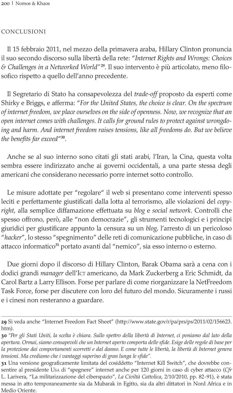 Il Segretario di Stato ha consapevolezza del trade-off proposto da esperti come Shirky e Briggs, e afferma: For the United States, the choice is clear.