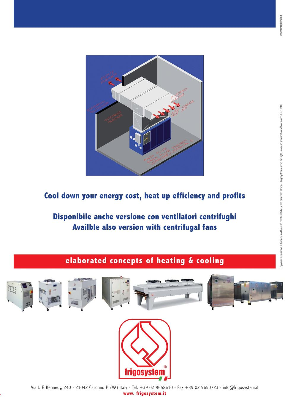 version with centrifugal fans elaborated concepts of heating & cooling Frigosystem si riserva il diritto di modificare le