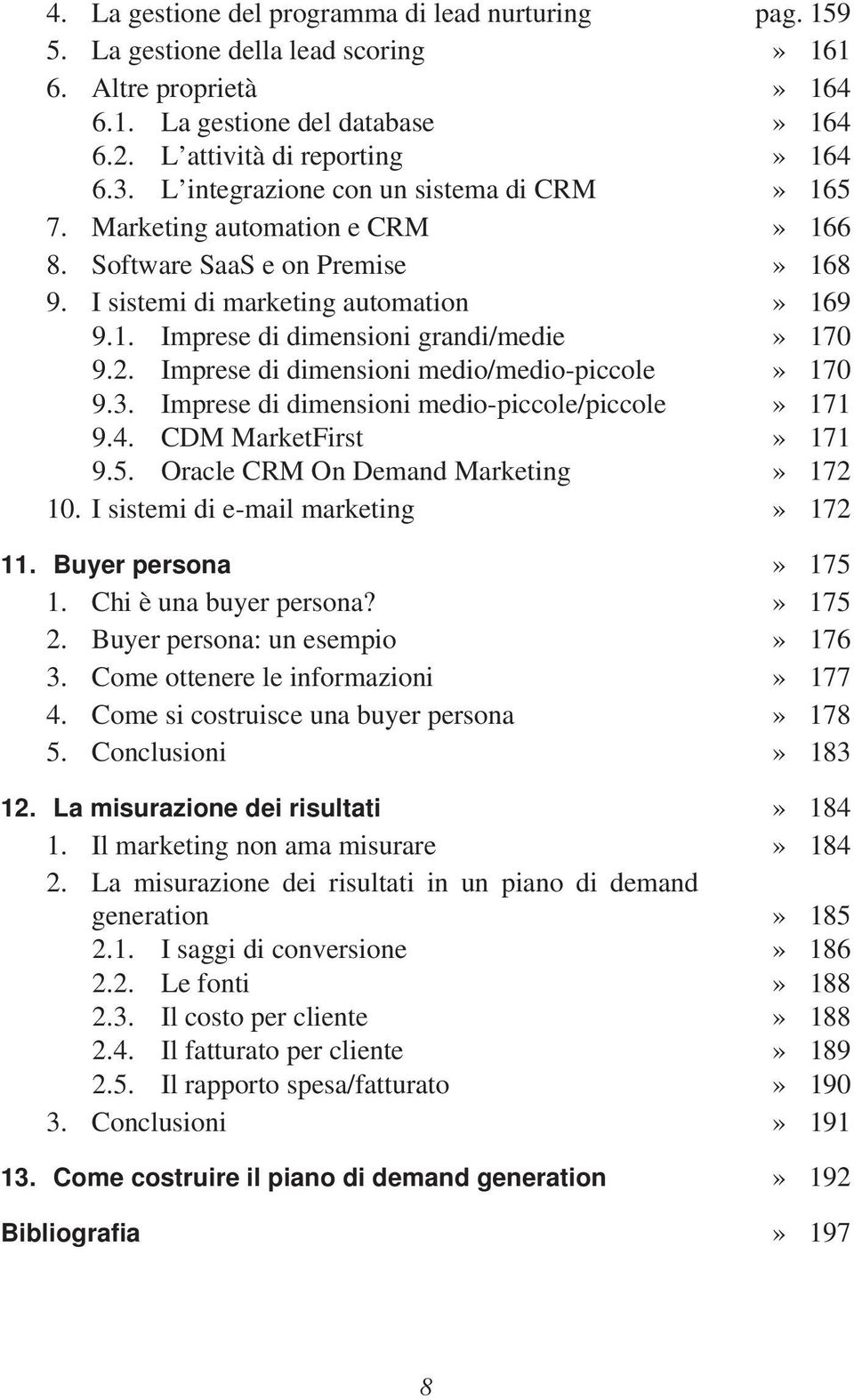 2. Imprese di dimensioni medio/medio-piccole» 170 9.3. Imprese di dimensioni medio-piccole/piccole» 171 9.4. CDM MarketFirst» 171 9.5. Oracle CRM On Demand Marketing» 172 10.
