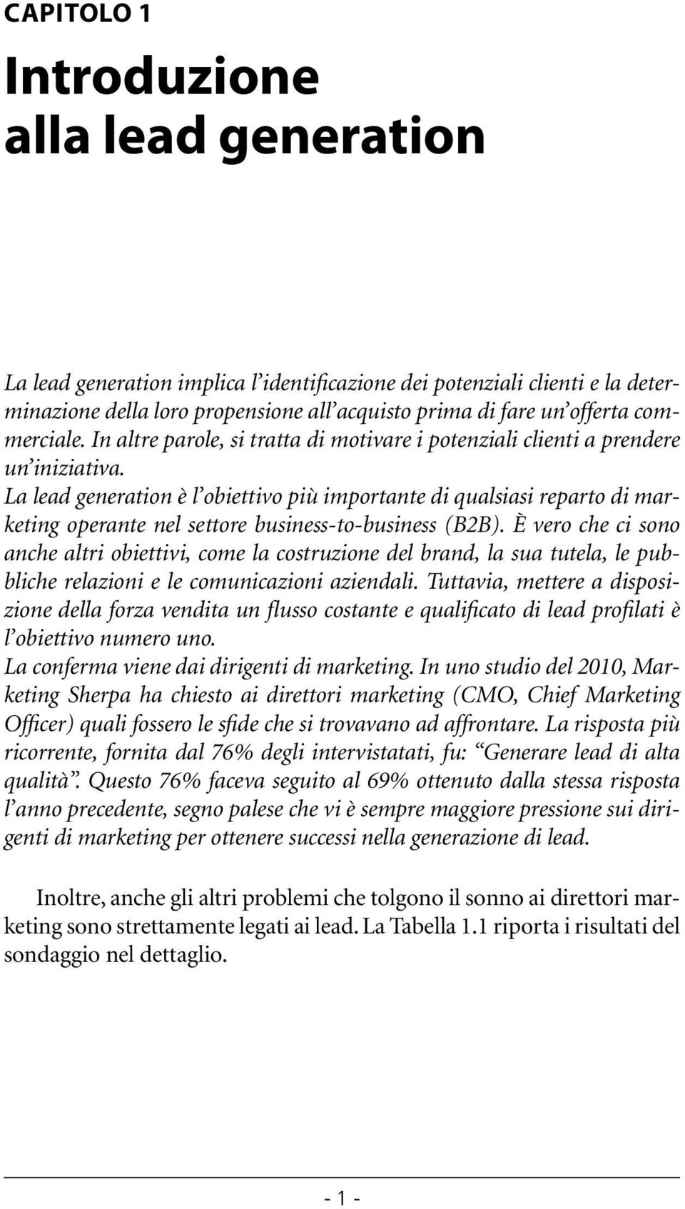 La lead generation è l obiettivo più importante di qualsiasi reparto di marketing operante nel settore business-to-business (B2B).