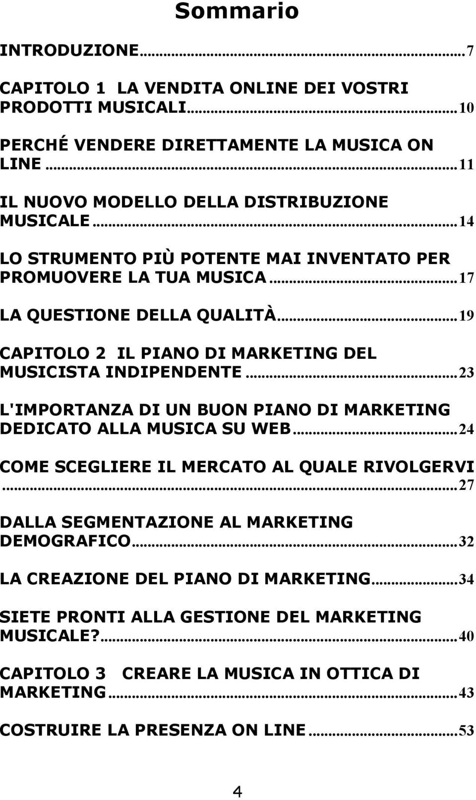 ..19 CAPITOLO 2 IL PIANO DI MARKETING DEL MUSICISTA INDIPENDENTE...23 L'IMPORTANZA DI UN BUON PIANO DI MARKETING DEDICATO ALLA MUSICA SU WEB.