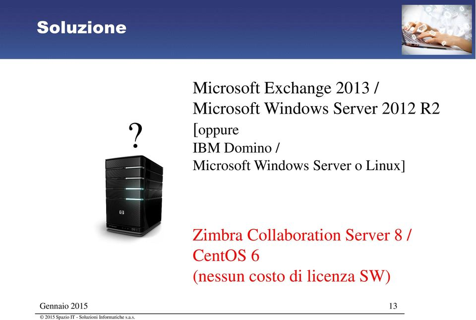 Server 2012 R2 [oppure IBM Domino / Microsoft
