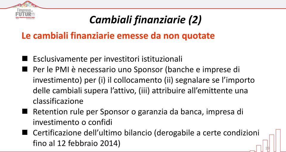 cambiali supera l attivo, (iii) attribuire all emittente una classificazione Retention rule per Sponsor o garanzia da banca,