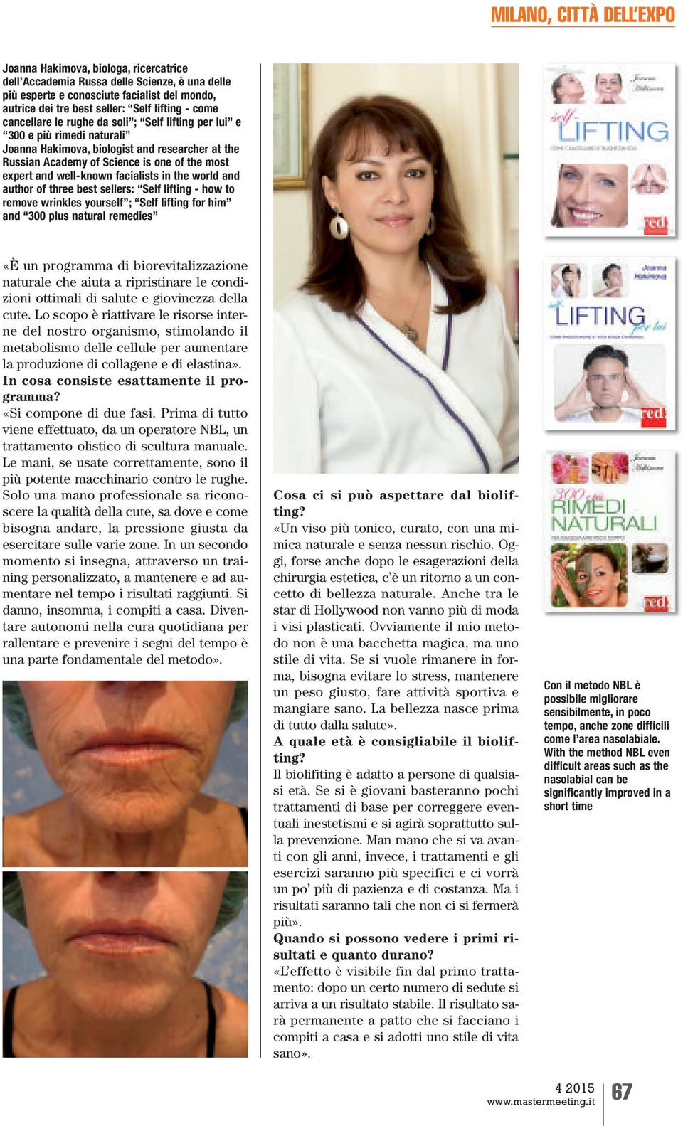 world and author of three best sellers: Self lifting - how to remove wrinkles yourself ; Self lifting for him and 300 plus natural remedies «È un programma di biorevitalizzazione naturale che aiuta a