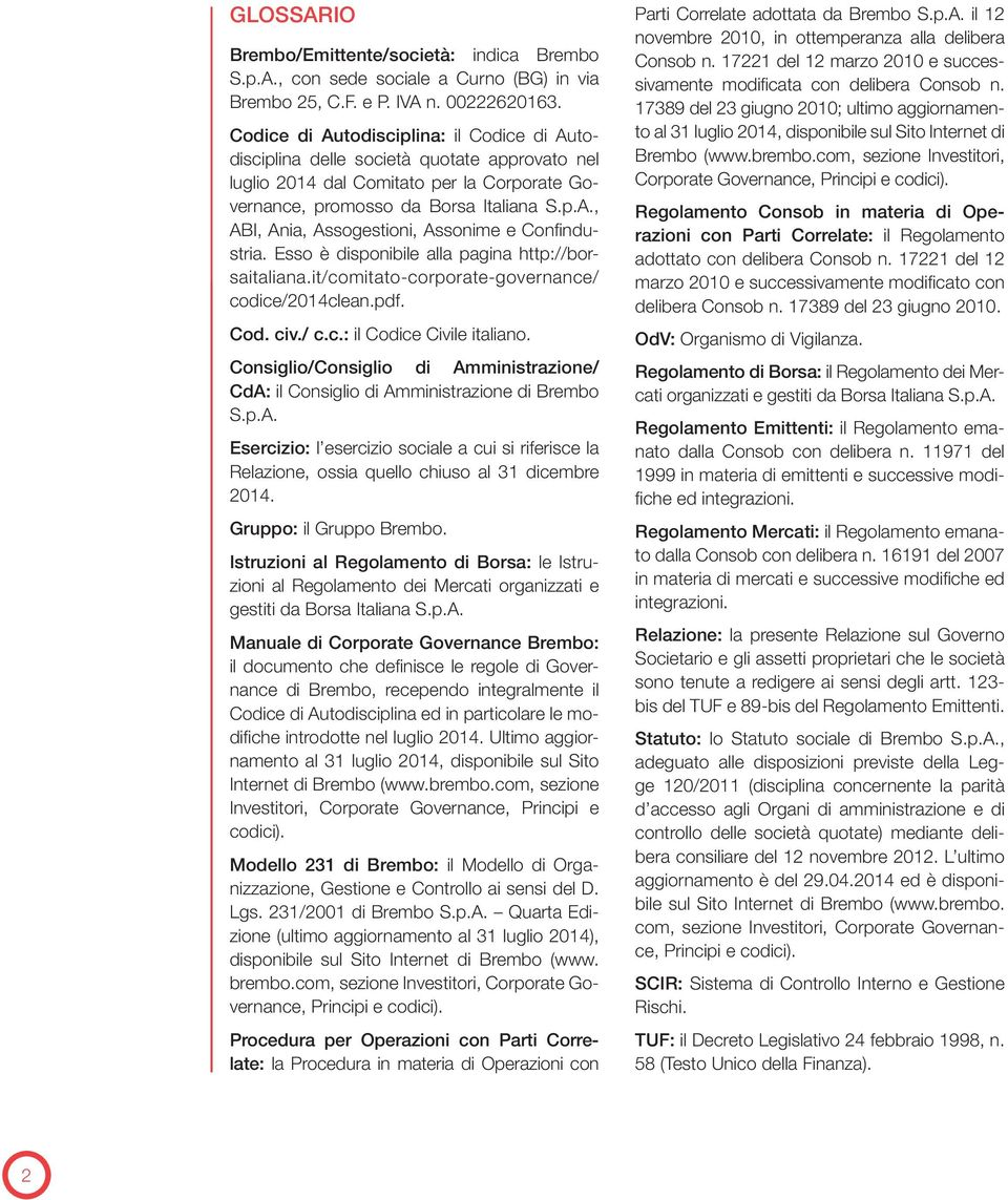 Esso è disponibile alla pagina http://borsaitaliana.it/comitato-corporate-governance/ codice/2014clean.pdf. Cod. civ./ c.c.: il Codice Civile italiano.