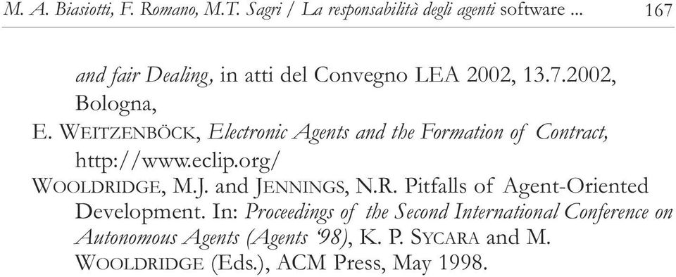 WEITZENBÖCK, Electronic Agents and the ormation of Contract, http://www.eclip.org/ WOOLDRIDGE, M.J. and JENNINGS, N.