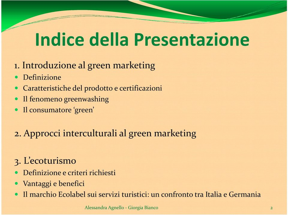 Il fenomeno greenwashing Il consumatore green 2.