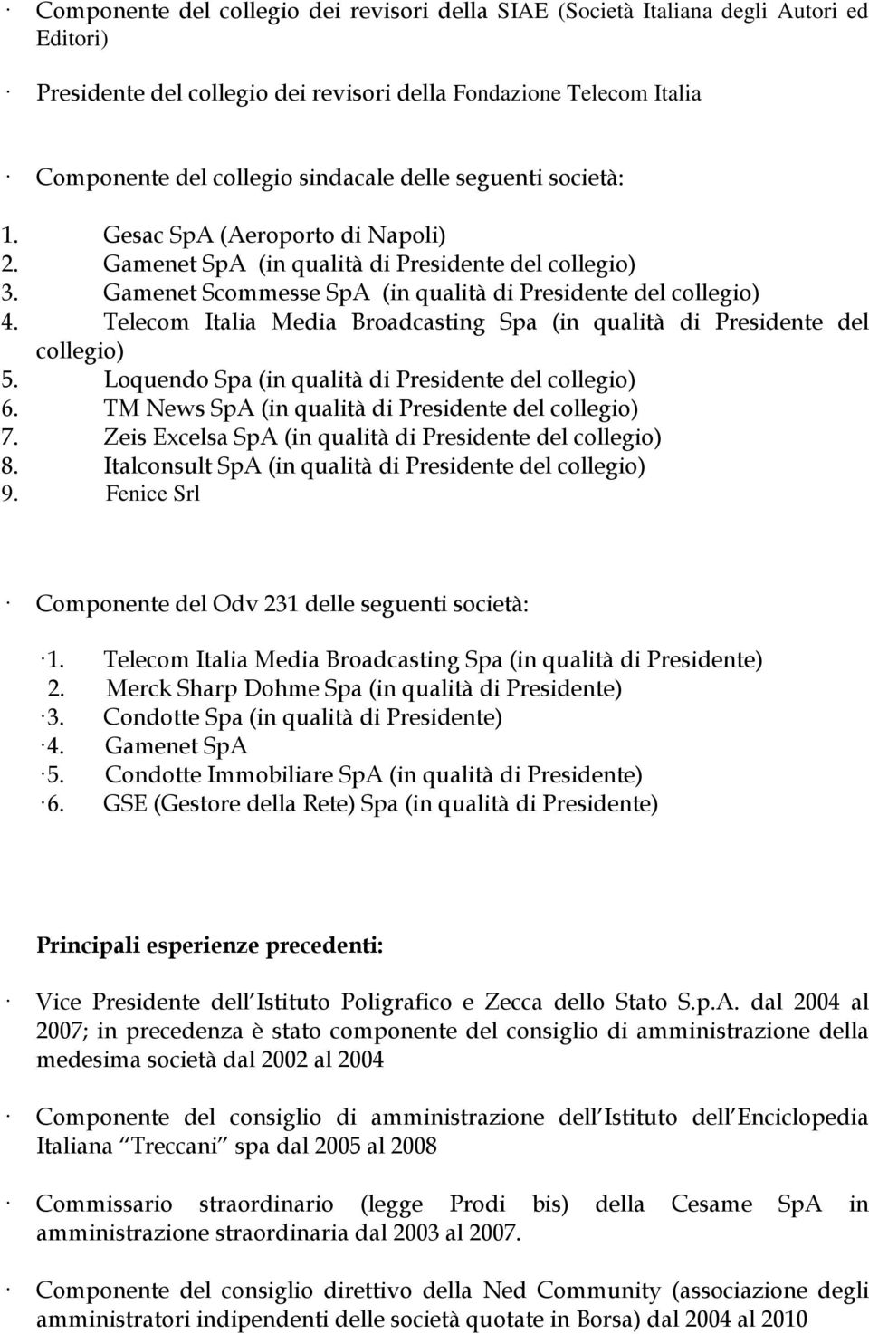 Telecom Italia Media Broadcasting Spa (in qualità di Presidente del collegio) 5. Loquendo Spa (in qualità di Presidente del collegio) 6. TM News SpA (in qualità di Presidente del collegio) 7.