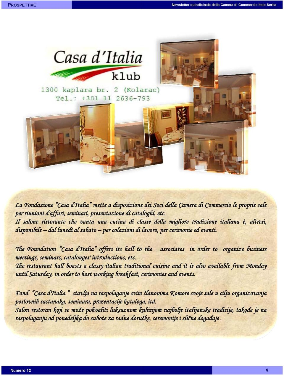 The Foundation Casa d'italia offers its hall to the meetings, seminars, catalouges' introductions, etc.