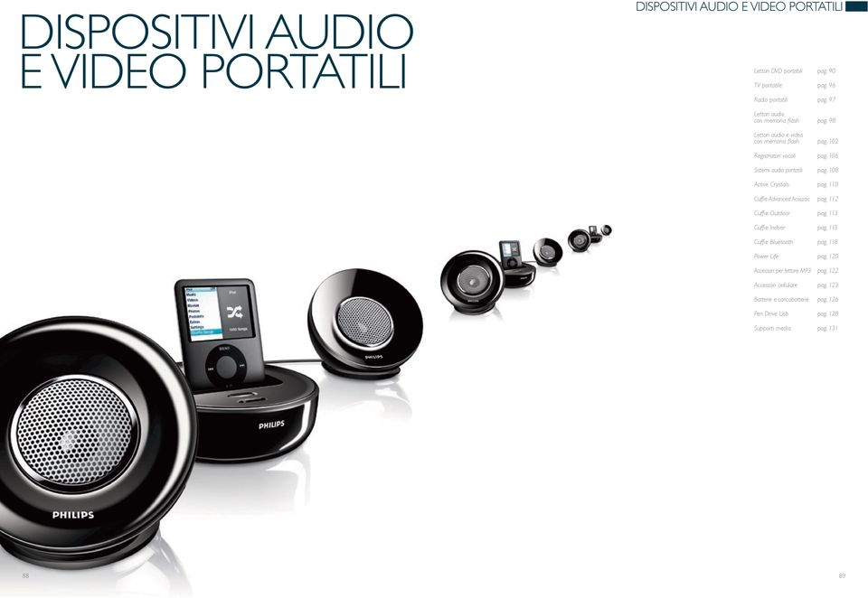106 Sistemi audio portatili pag. 108 Active Crystals pag. 110 Cuffie Advanced Acoustic pag. 112 Cuffie Outdoor pag. 113 Cuffie Indoor pag.