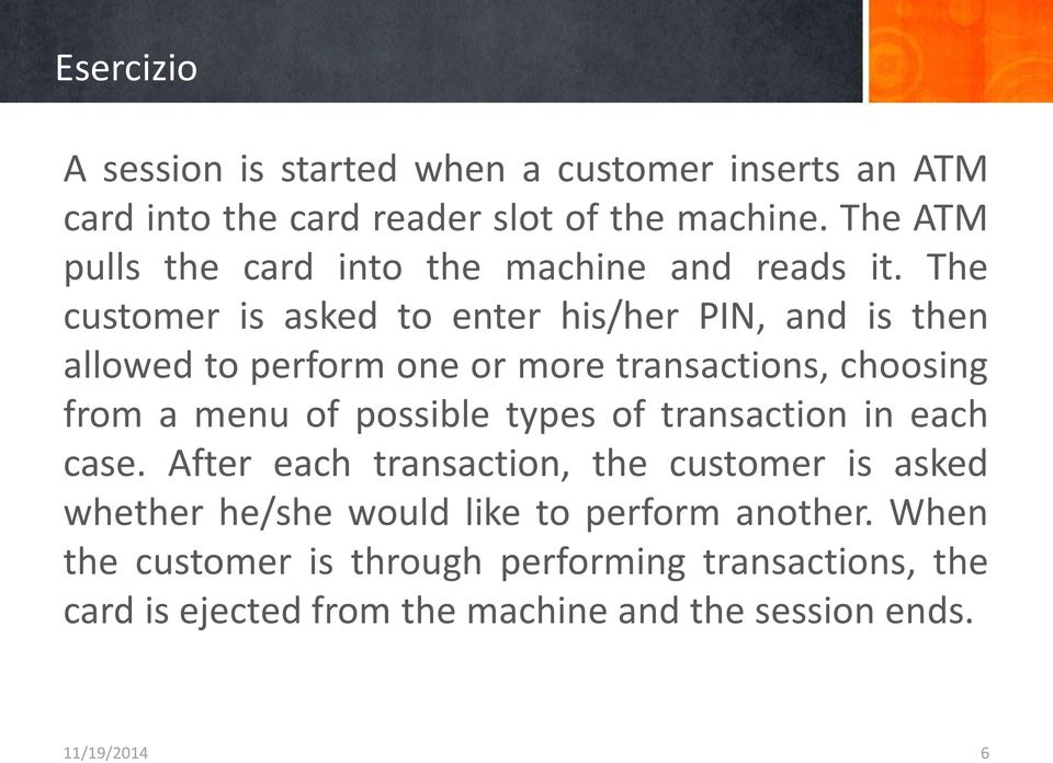 The customer is asked to enter his/her PIN, and is then allowed to perform one or more transactions, choosing from a menu of possible