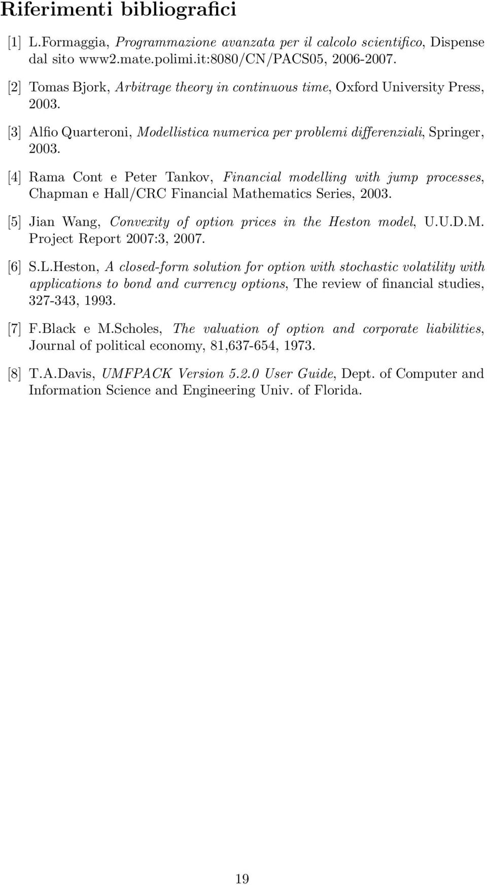 Hall/CRC Financial Mathematics Series, 3 [5] Jian Wang, Convexity of option prices in the Heston model, UUDM Project Report 7:3, 7 [6] SLHeston, A closed-form solution for option with stochastic