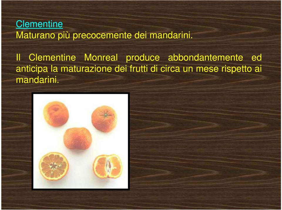 Il Clementine Monreal produce