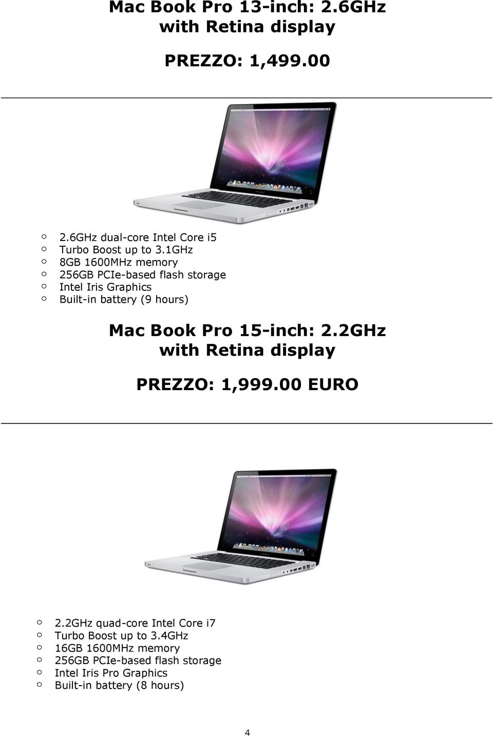 1GHz 8GB 1600MHz memry 256GB PCIe-based flash strage Intel Iris Graphics Built-in battery (9 hurs) Mac Bk