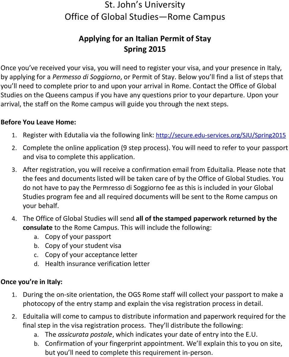 Contact the Office of Global Studies on the Queens campus if you have any questions prior to your departure. Upon your arrival, the staff on the Rome campus will guide you through the next steps.