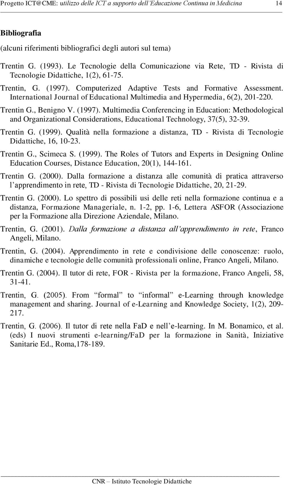 International Journal of Educational Multimedia and Hypermedia, 6(2), 201-220. Trentin G., Benigno V. (1997).