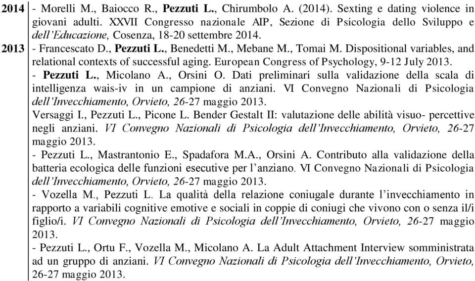 Dispositional variables, and relational contexts of successful aging. European Congress of Psychology, 9-12 July 2013. - Pezzuti L., Micolano A., Orsini O.