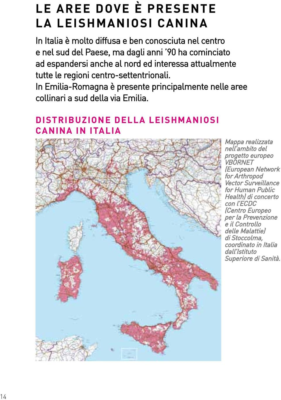 Distribuzione della leishmaniosi canina in italia Mappa realizzata nell ambito del progetto europeo VBORNET (European Network for Arthropod Vector Surveillance for Human