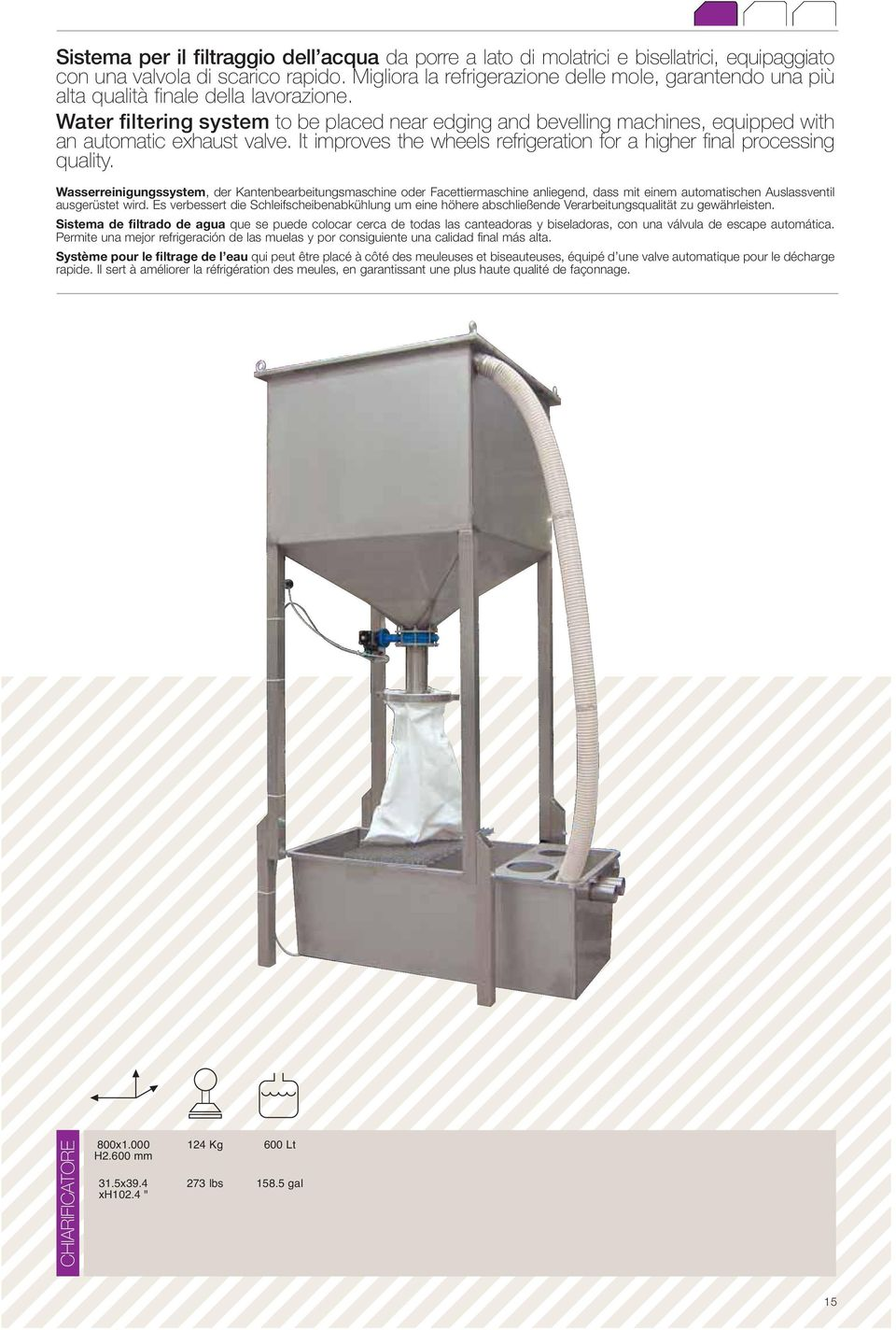 Water filtering system to be placed near edging and bevelling machines, equipped with an automatic exhaust valve. It improves the wheels refrigeration for a higher final processing quality.