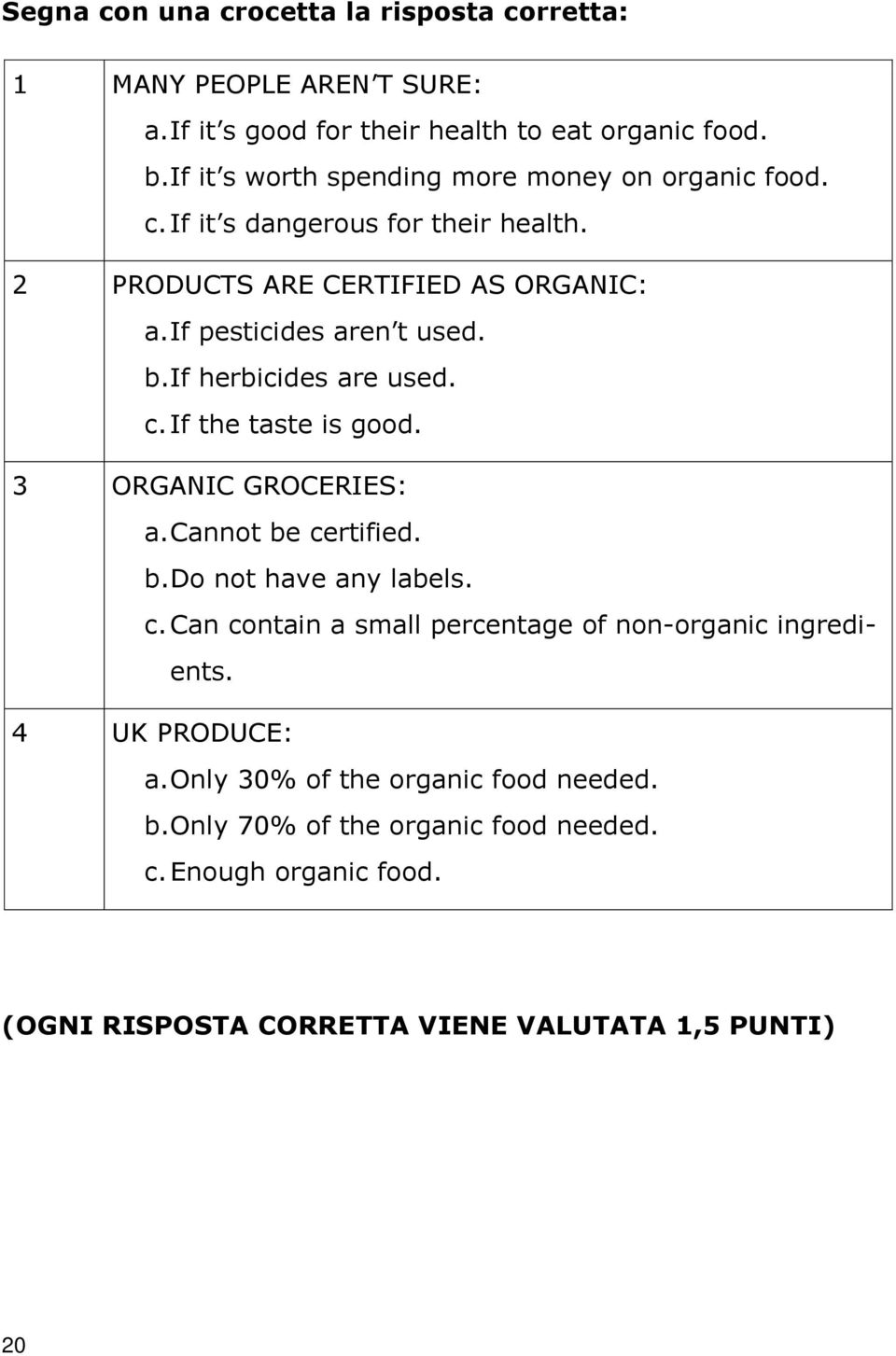 If herbicides are used. c. If the taste is good. 3 ORGANIC GROCERIES: a. Cannot be certified. b. Do not have any labels. c. Can contain a small percentage of non-organic ingredients.