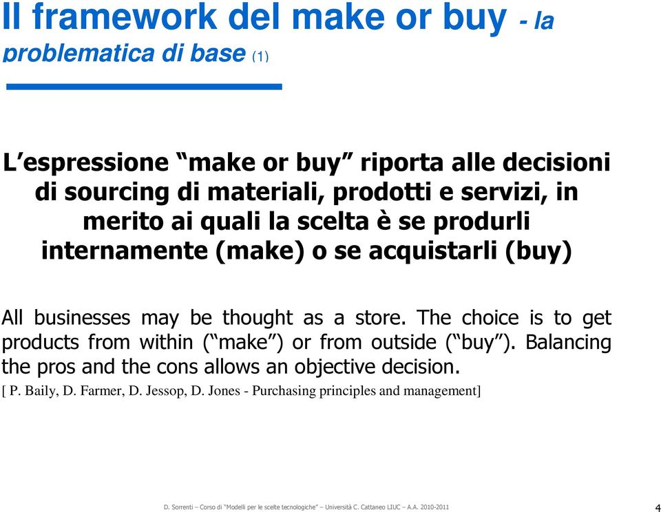 businesses may be thought as a store. The choice is to get products from within ( make ) or from outside ( buy ).