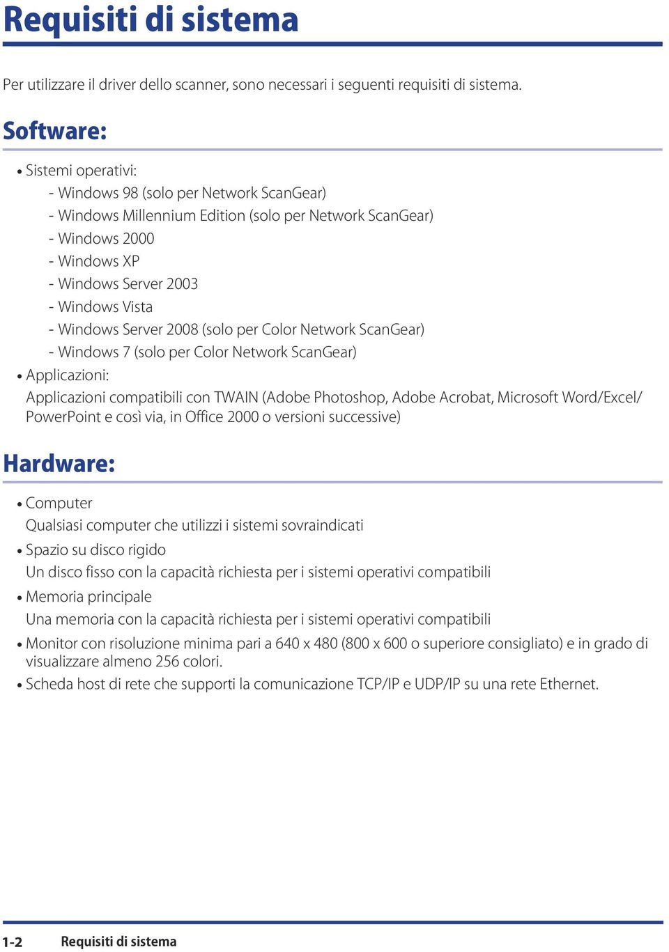 2008 (solo per Color Network ScanGear) Windows 7 (solo per Color Network ScanGear) Applicazioni: Applicazioni compatibili con TWAIN (Adobe Photoshop, Adobe Acrobat, Microsoft Word/Excel/ PowerPoint e