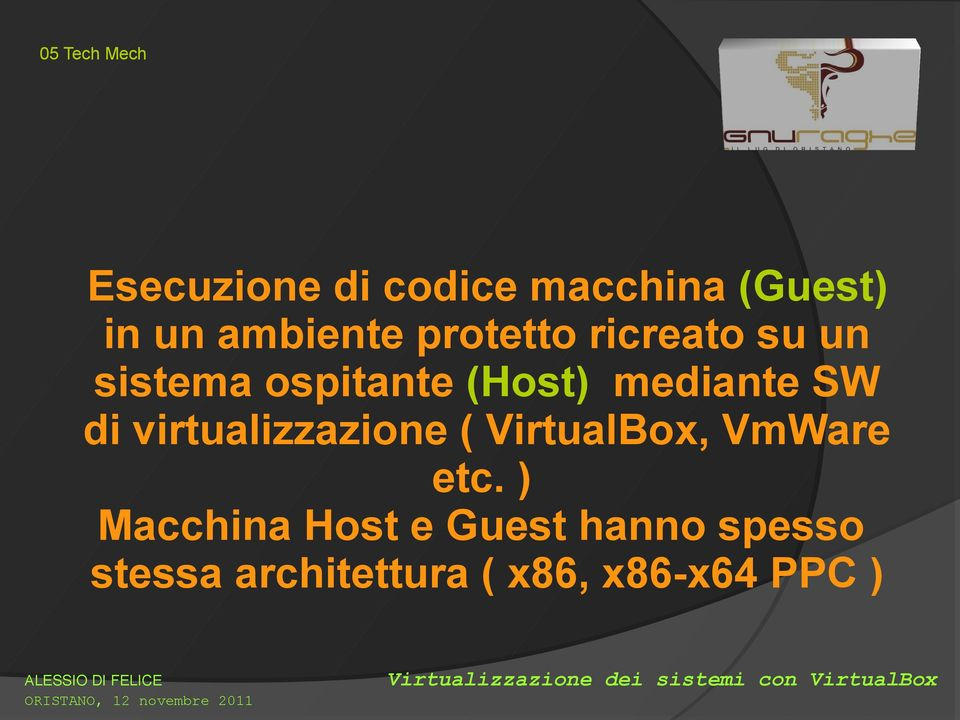 mediante SW di virtualizzazione ( VirtualBox, VmWare etc.