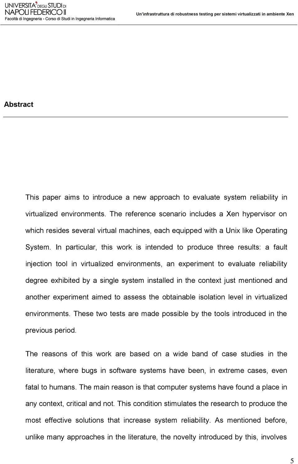 In particular, this work is intended to produce three results: a fault injection tool in virtualized environments, an experiment to evaluate reliability degree exhibited by a single system installed