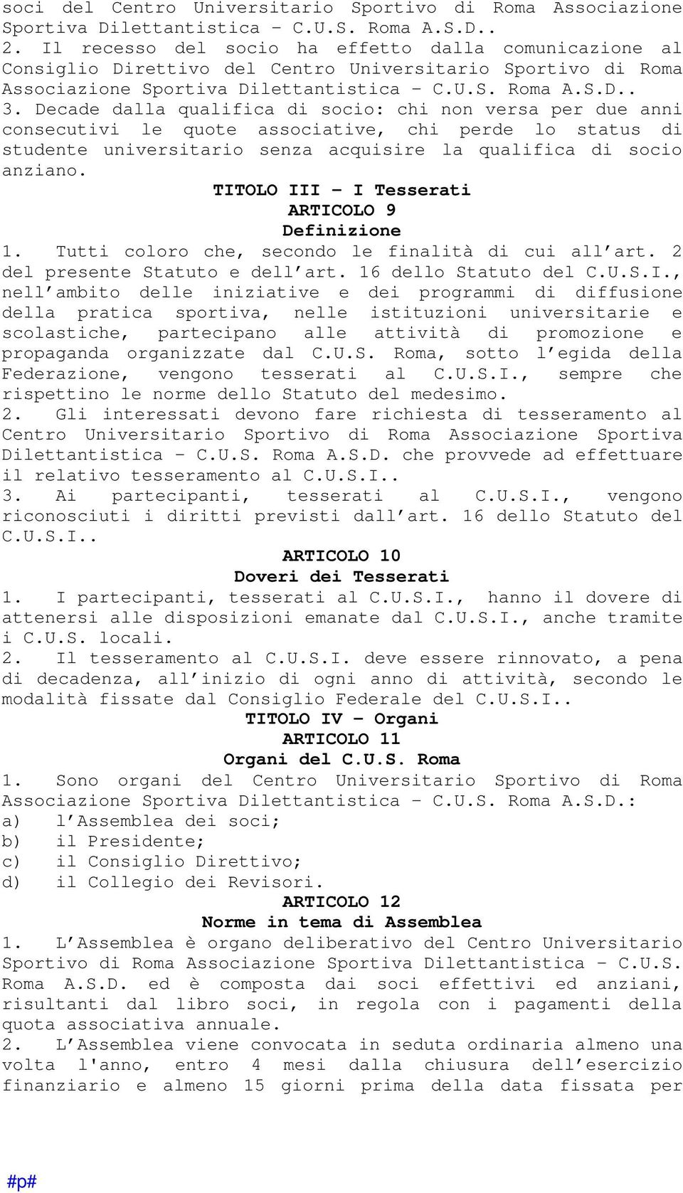 Decade dalla qualifica di socio: chi non versa per due anni consecutivi le quote associative, chi perde lo status di studente universitario senza acquisire la qualifica di socio anziano.