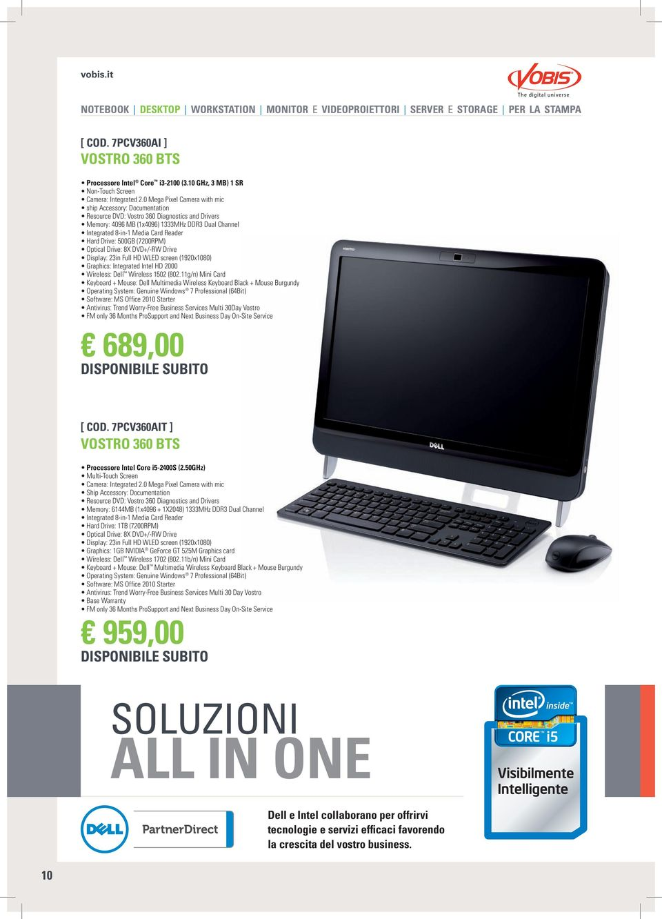 Drive: 500GB (7200RPM) Optical Drive: 8X DVD+/-RW Drive Display: 23in Full HD WLED screen (1920x1080) Graphics: Integrated Intel HD 2000 Wireless: Dell Wireless 1502 (802.