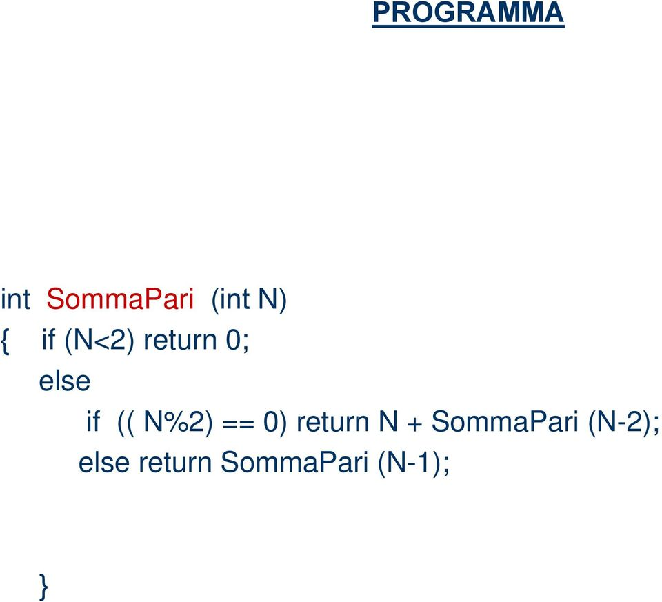 N%2) == 0) return N + SommaPari
