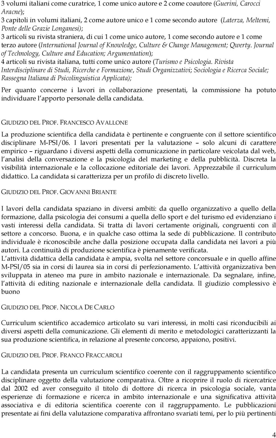 Qwerty. Journal of Technology, Culture and Education; Argumentation); 4 articoli su rivista italiana, tutti come unico autore (Turismo e Psicologia.