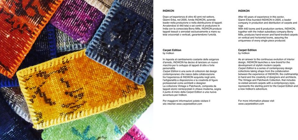 garantendone l unicità. INDIKON After 40 years of experience in this sector, Gianni Erba founded INDIKON in 2005, a leader company in production and distribution of carpets and rugs.