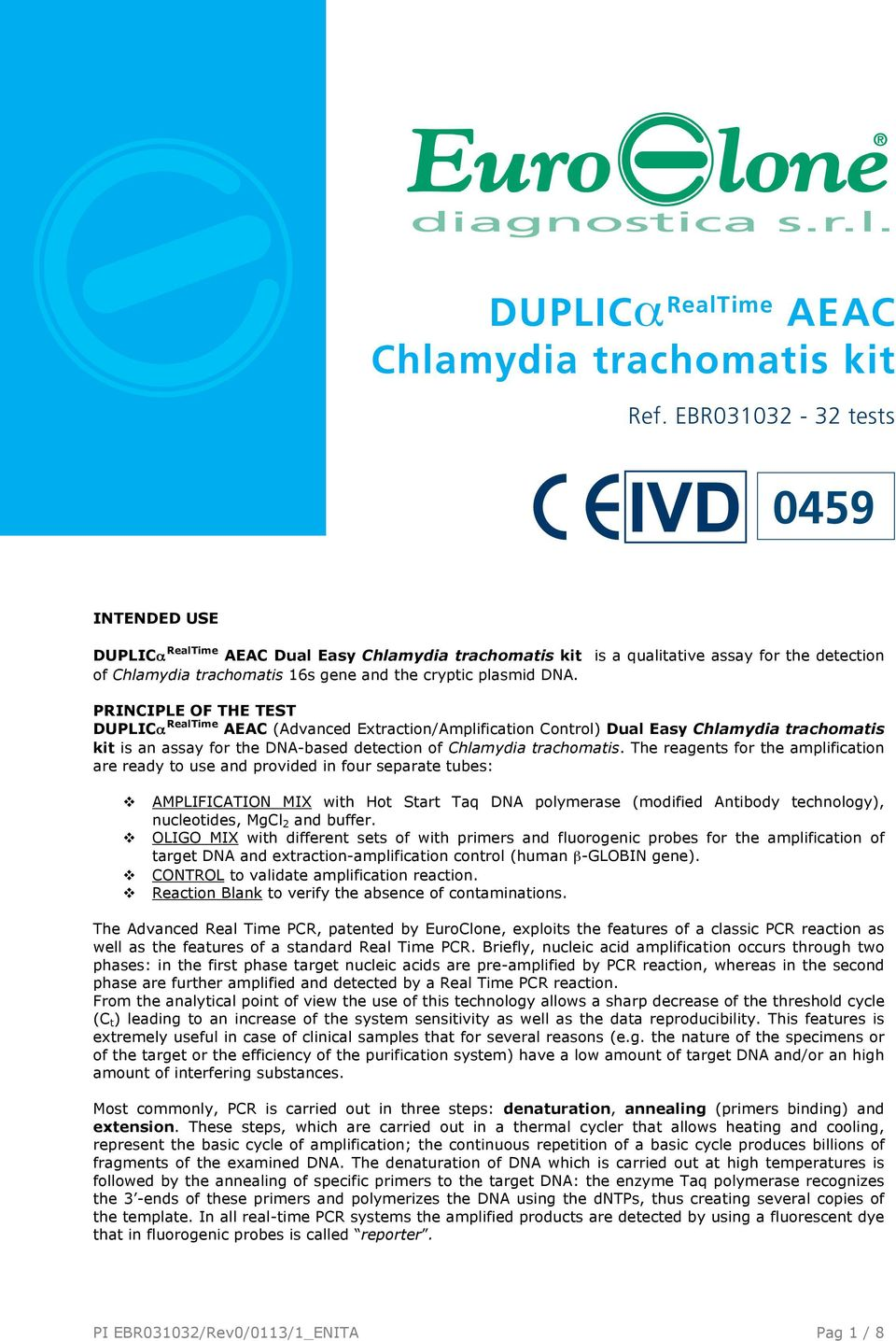 PRINCIPLE OF THE TEST DUPLICα RealTime AEAC (Advanced Extraction/Amplification Control) Dual Easy Chlamydia trachomatis kit is an assay for the DNA-based detection of Chlamydia trachomatis.