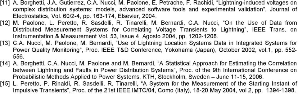 [12] M. Paolone, L. Peretto, R. Sasdelli, R. Tinarelli, M. Bernardi, C.A. Nucci, On the Use of Data from Distributed Measurement Systems for Correlating Voltage Transients to Lightning, IEEE Trans.