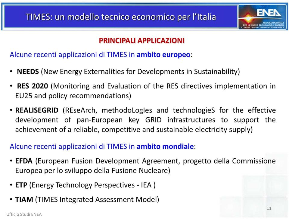 pan-european key GRID infrastructures to support the achievement of a reliable, competitive and sustainable electricity supply) Alcune recenti applicazioni di TIMES in ambito mondiale: EFDA