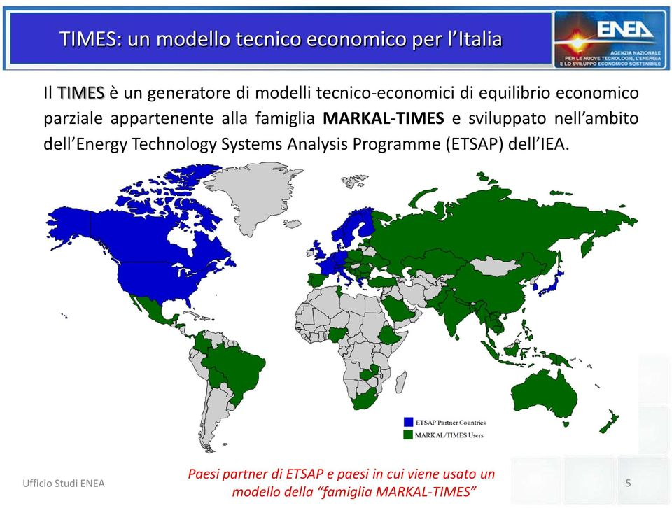 MARKAL-TIMES e sviluppato nell ambito dell Energy Technology Systems Analysis Programme