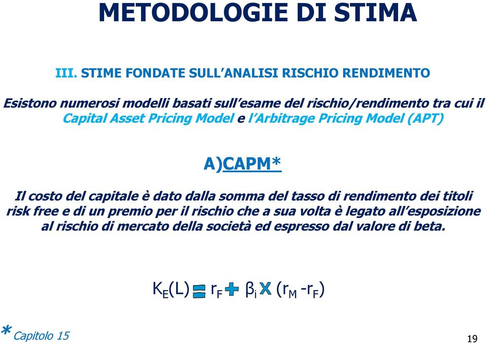 il Capital Asset Pricing Model e l Arbitrage Pricing Model (APT) A)CAPM* Il costo del capitale è dato dalla somma del