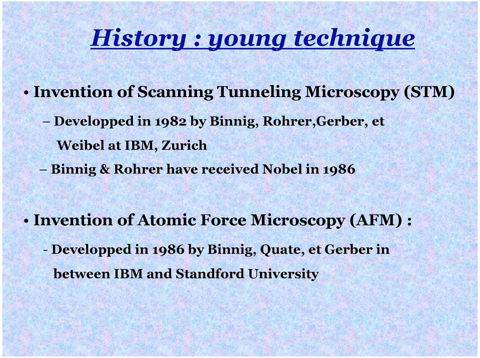 Rohrer have received Nobel in 1986 Invention of Atomic Force Microscopy (AFM) :
