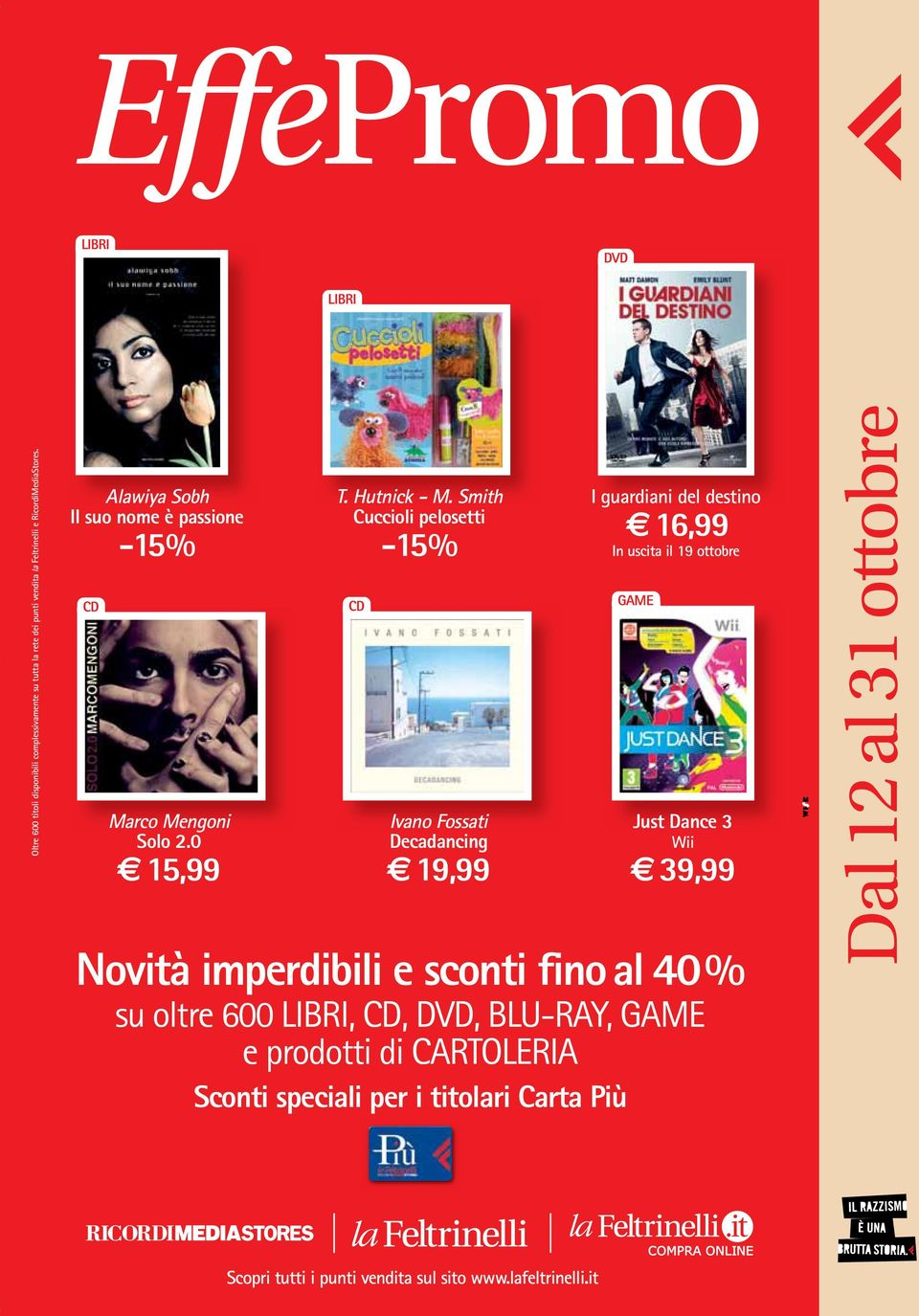 Smith Cuccioli pelosetti -15% CD Ivano Fossati Decadancing 19,99 I guardiani del destino 16,99 In uscita il 19 ottobre GAME Just Dance 3 Wii 39,99 Novità